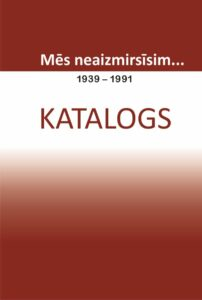 """Dāvinājumā – katalogs """"Mēs neaizmirsīsim… 1939-1991"""""""