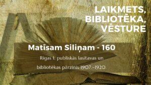 Laikmets, bibliotēka, vēsture. Matīsam Siliņam – 160