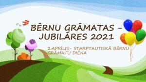 Bērnu grāmatas – jubilāres 2021