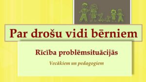 Par drošu vidi bērniem: rīcība problēmsituācijās