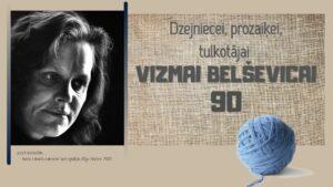 Dzejniecei, prozaiķei, tulkotājai Vizmai Belševicai – 90