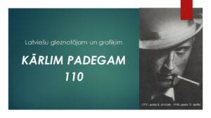 Latviešu gleznotājam un grafiķim Kārlim Padegam – 110